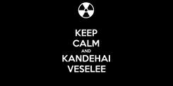 Poster: KEEP CALM AND KANDEHAI VESELEE