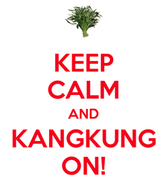 Poster: KEEP CALM AND KANGKUNG ON!
