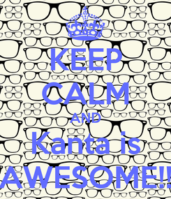Poster: KEEP CALM AND Kanta is AWESOME!!