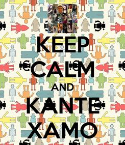 Poster: KEEP CALM AND KANTE XAMO