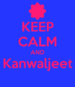 Poster: KEEP CALM AND Kanwaljeet