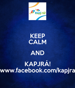 Poster: KEEP CALM AND KAPJRÁ! www.facebook.com/kapjra