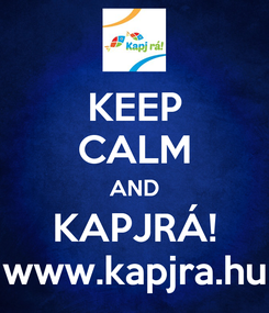 Poster: KEEP CALM AND KAPJRÁ! www.kapjra.hu