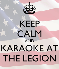Poster: KEEP CALM AND KARAOKE AT THE LEGION