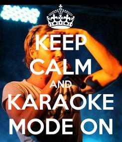 Poster: KEEP CALM AND KARAOKE MODE ON