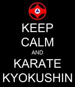Poster: KEEP CALM AND KARATE KYOKUSHIN
