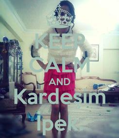 Poster: KEEP CALM AND Kardeşim İpek.