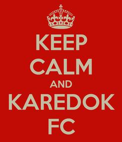 Poster: KEEP CALM AND KAREDOK FC