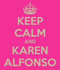 Poster: KEEP CALM AND KAREN ALFONSO