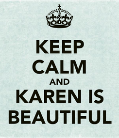 Poster: KEEP CALM AND KAREN IS BEAUTIFUL