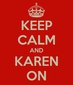 Poster: KEEP CALM AND KAREN ON