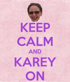 Poster: KEEP CALM AND KAREY ON