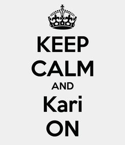 Poster: KEEP CALM AND Kari ON