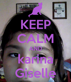 Poster: KEEP CALM AND karina Giselle