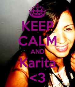 Poster: KEEP CALM AND Karita <3