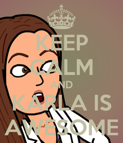 Poster: KEEP CALM AND KARLA IS AWESOME