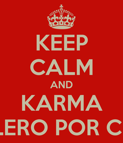 Poster: KEEP CALM AND KARMA LERO LERO POR CULERO