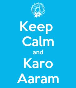 Poster: Keep  Calm and Karo Aaram