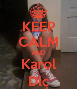 Poster: KEEP CALM AND Karol Dlç