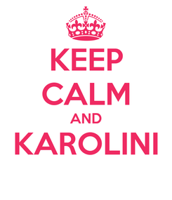 Poster: KEEP CALM AND KAROLINI