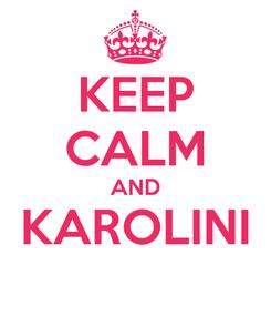 Poster: KEEP CALM AND KAROLINI