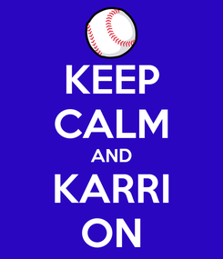Poster: KEEP CALM AND KARRI ON