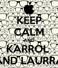 Poster: KEEP CALM AND KARROL  AND LAURRA