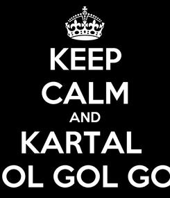 Poster: KEEP CALM AND KARTAL  GOL GOL GOL