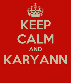 Poster: KEEP CALM AND KARYANN