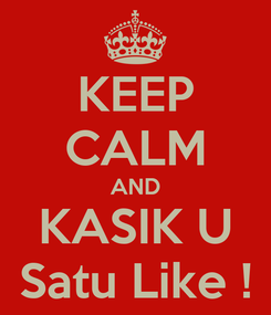 Poster: KEEP CALM AND KASIK U Satu Like !