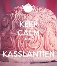 Poster: KEEP CALM AND  KASSLANTIEN