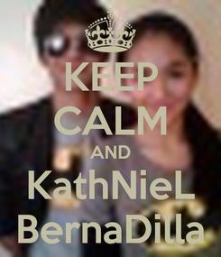 Poster: KEEP CALM AND KathNieL BernaDilla