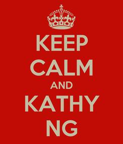 Poster: KEEP CALM AND KATHY NG