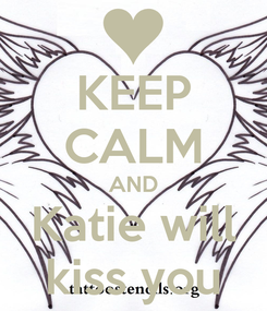 Poster: KEEP CALM AND Katie will kiss you