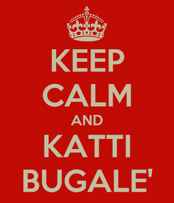 Poster: KEEP CALM AND KATTI BUGALE'