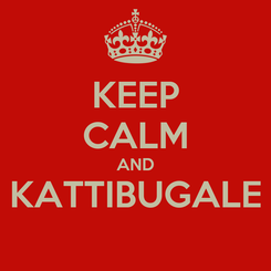 Poster: KEEP CALM AND KATTIBUGALE
