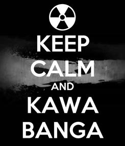Poster: KEEP CALM AND KAWA BANGA