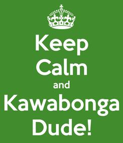 Poster: Keep Calm and Kawabonga Dude!