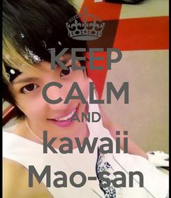 Poster: KEEP CALM AND kawaii Mao-san