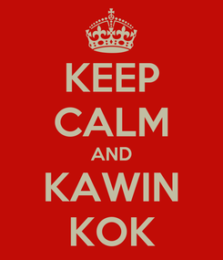 Poster: KEEP CALM AND KAWIN KOK