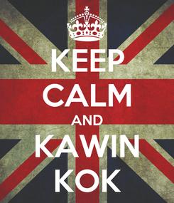Poster: KEEP CALM AND KAWIN KOK