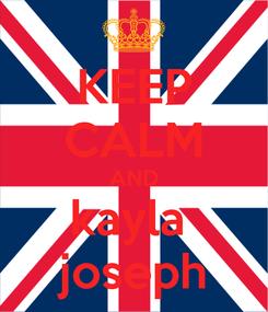 Poster: KEEP CALM AND kayla  joseph