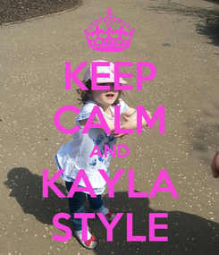 Poster: KEEP CALM AND KAYLA STYLE