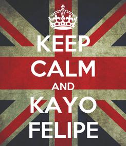 Poster: KEEP CALM AND KAYO FELIPE