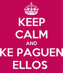 Poster: KEEP CALM AND KE PAGUEN ELLOS