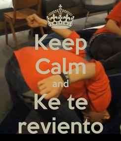 Poster: Keep Calm and Ke te reviento