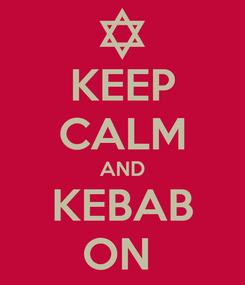 Poster: KEEP CALM AND KEBAB ON