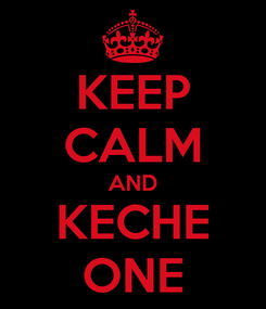 Poster: KEEP CALM AND KECHE ONE