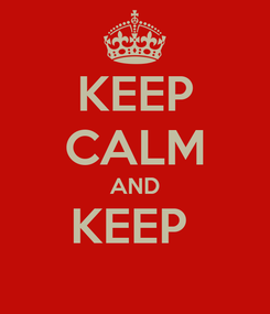 Poster: KEEP CALM AND KEEP