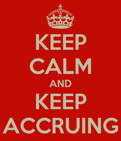 Poster: KEEP CALM AND KEEP ACCRUING